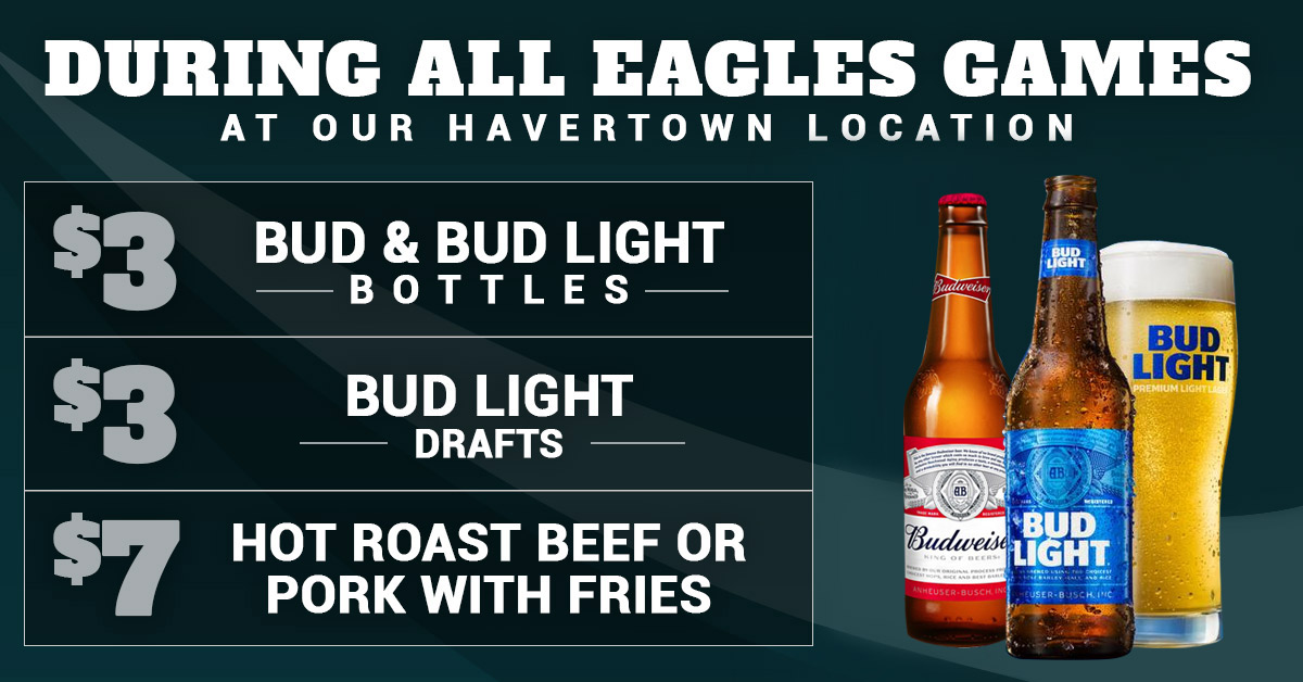DURING ALL EAGLES GAMES AT OUR HAVERTOWN LOCATION